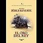 El oro del rey (Las aventuras del capitán Alatriste 4) (Spanish Edition)