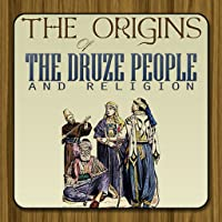 The Origins Of The Druze People And Religion