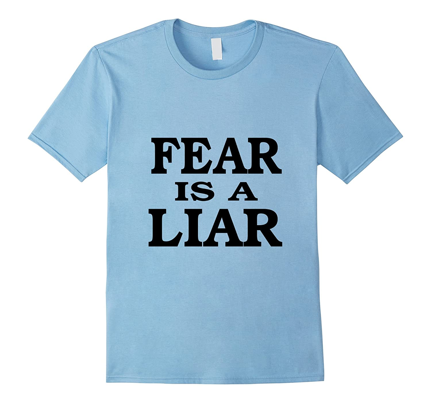 Fear is a liar t shirt-TD