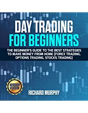 Day Trading for Beginners: The Beginner's Guide to the Best Strategies to Make Money from Home (Forex Trading, Options Trading, Stocks Trading)