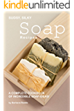 Sudsy, Silky Soap Recipes: A Complete Cookbook of Incredible Soap Ideas!