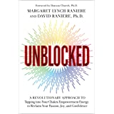 Unblocked: A Revolutionary Approach to Tapping into Your Chakra Empowerment Energy to Reclaim Your Passion, Joy, and Confiden
