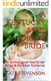 A Kentucky Mail Order Bride: An anthology of Mail Order Bride & Christian Romance