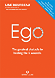EGO – The Greatest Obstacle to Healing the 5 Wounds (English Edition)
