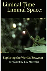 Liminal Time, Liminal Space: Exploring the Worlds Between Kindle Edition