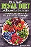 The Complete Renal Diet Cookbook for Beginners: Low Sodium, Low Potassium & Low Phosphorus Renal Diet Recipes.
