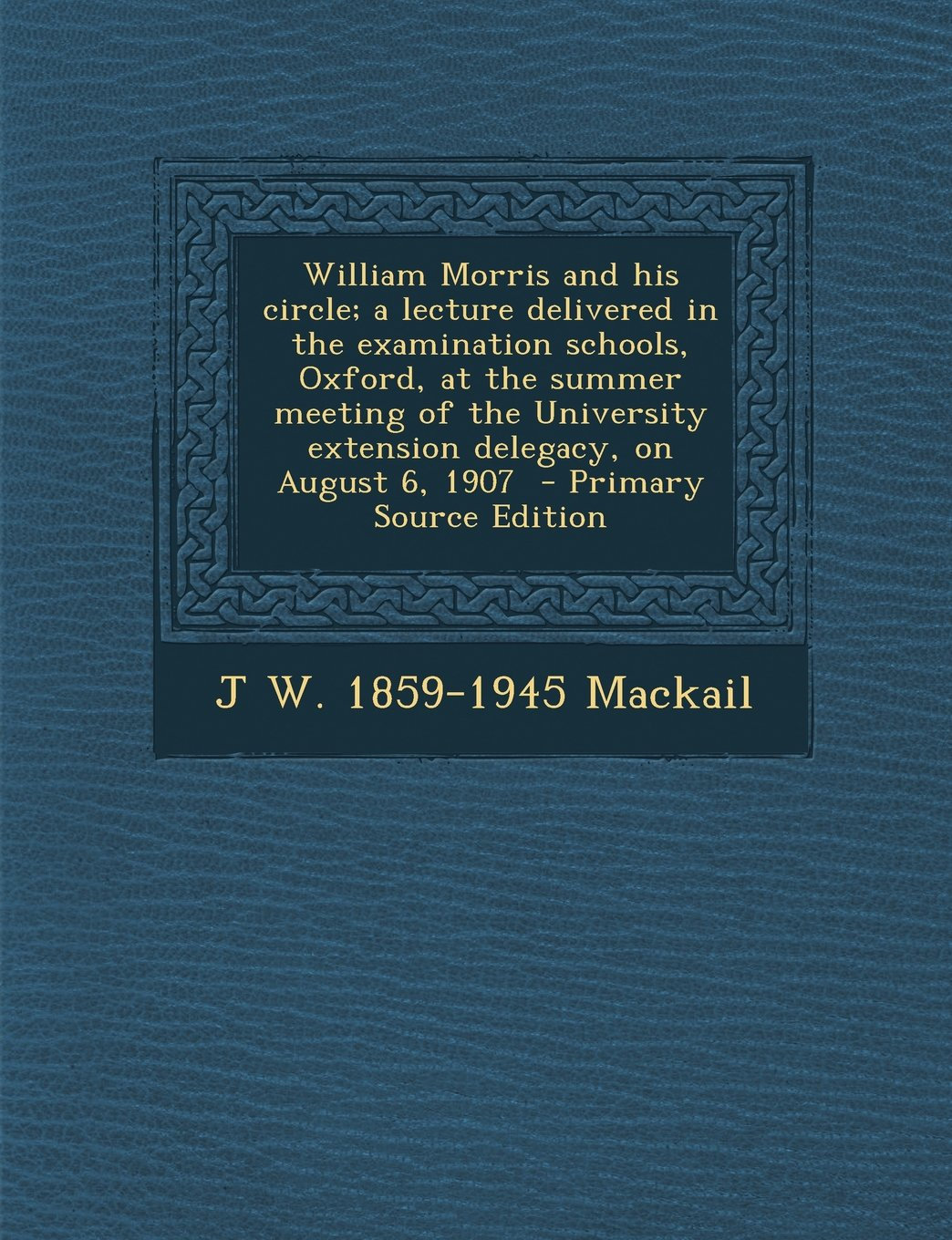 Read Online William Morris and his circle; a lecture delivered in the examination schools, Oxford, at the summer meeting of the University extension delegacy, on August 6, 1907  - Primary Source Edition pdf