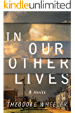 In Our Other Lives: A Novel