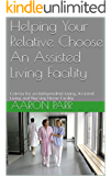 Helping Your Relative Choose An Assisted Living Facility: Criteria for an Independent Living, Assisted Living and Nursing Home Facility