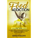 Food Addiction: 2 Books in 1: Compulsive Eating+Emotional overeating. A complete guide to controlling your emotional eating,