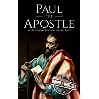 Paul the Apostle: A Life from Beginning to End (Biographies of Christians) (English Edition)