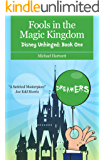 Fools in the Magic Kingdom: Disney Unhinged (Book One)
