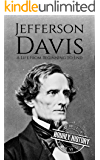Jefferson Davis: A Life from Beginning to End (American Civil War)