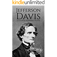 Jefferson Davis: A Life from Beginning to End (American Civil War)