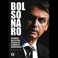 Bolsonaro: o homem que peitou o exército e desafia a democracia