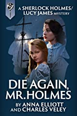 Die Again, Mr. Holmes: A Sherlock Holmes and Lucy James Mystery (The Sherlock Holmes and Lucy James Mysteries Book 8) Kindle Edition