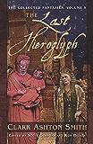 The Collected Fantasies of Clark Ashton Smith: The Last Hieroglyph: Last Hieroglyph v. 5