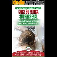 Cure su fatiga suprarrenal: Guía del síndrome de fatiga crónica para principiantes - Restablecer naturalmente las hormonas, el estrés y la energía (Libro en español / Adrenal Reset Spanish Book)