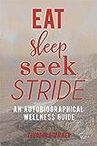 Eat, Sleep, Seek, Stride: An Autobiographical Wellness Guide