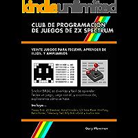 Club De Programación De Juegos De ZX Spectrum: Veinte juegos para teclear, aprender de ellos, y ampliarlos