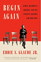Begin Again: James Baldwin's America and Its Urgent Lessons for Our Own Hardcover