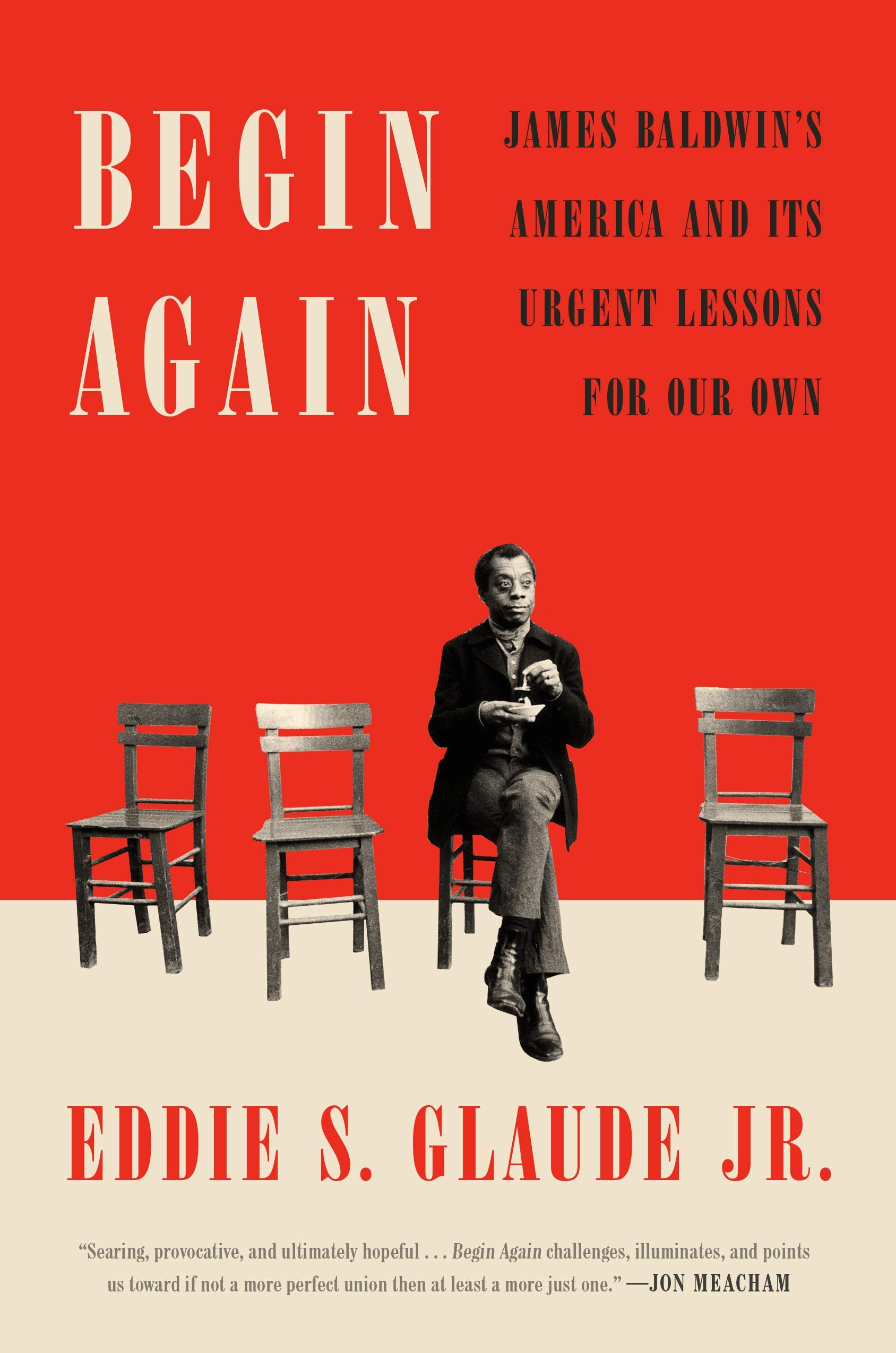 Begin Again James Baldwin S America And Its Urgent Lessons For Our Own Glaude Jr Eddie S 9780525575320 Amazon Com Books