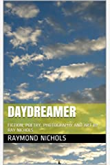 DAYDREAMER: FICTION, POETRY, PHOTOGRAPHY AND ART Kindle Edition
