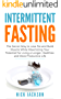 Intermittent Fasting: The Secret Way to Lose Fat and Build Muscle While Maximizing Your Potential for Living a Longer, Healthier, and More Productive Life
