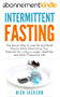 Intermittent Fasting: The Secret Way to Lose Fat and Build Muscle While Maximizing Your Potential for Living a Longer, Healthier, and More Productive Life (English Edition)