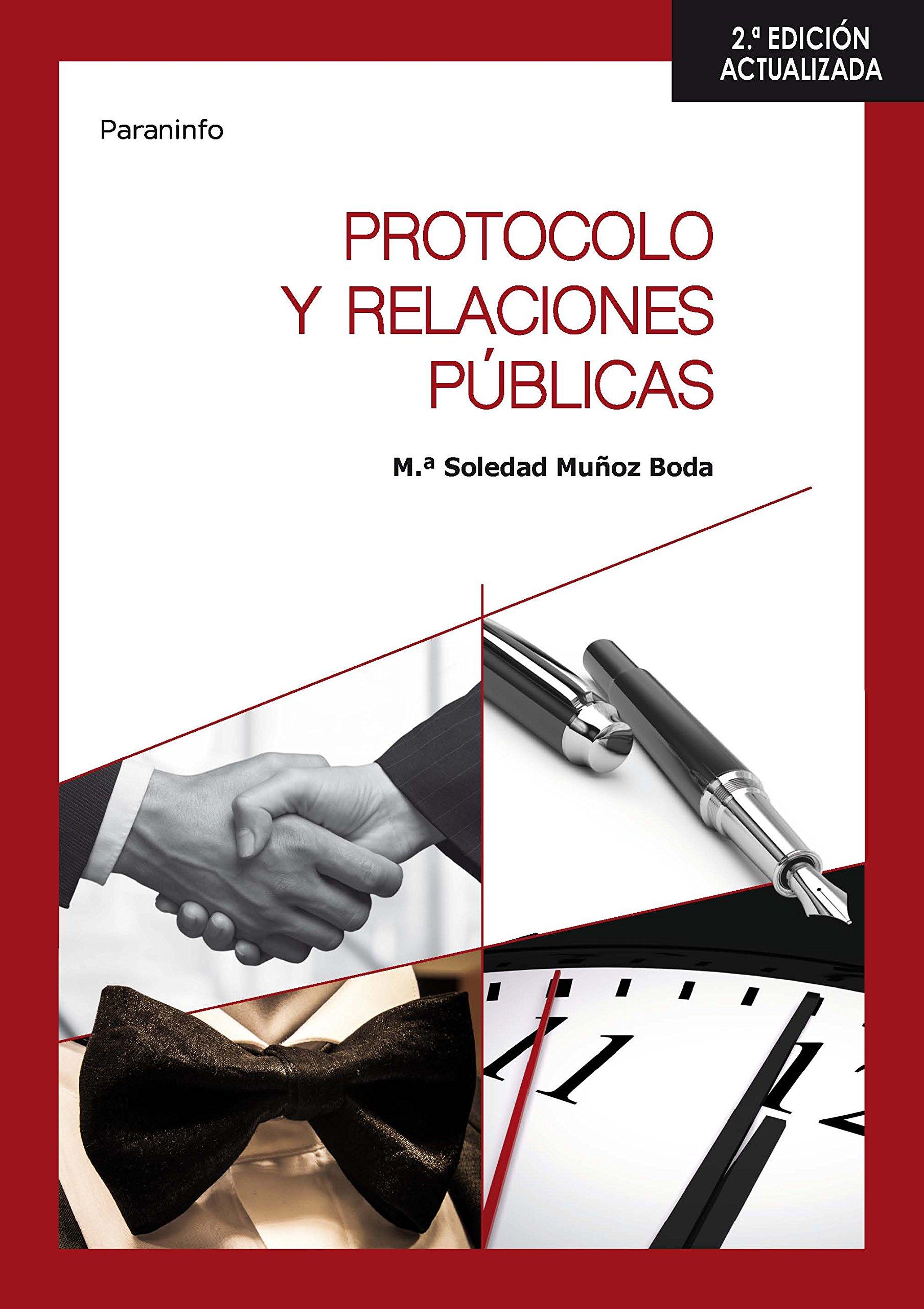 Protocolo y relaciones públicas 2.ª edición Tapa blanda – 22 feb 2016 MARÍA SOLEDAD MUÑOZ BODA Ediciones Paraninfo S.A 8428338515