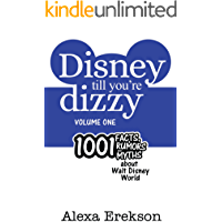 Disney Till You're Dizzy: 1001 Facts, Rumors, and Myths about Walt Disney World [Volume 1]