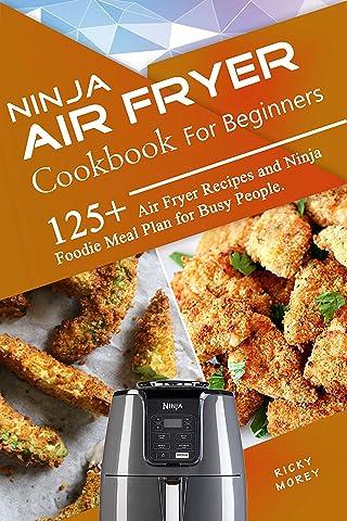Ninja Air Fryer Cookbook for Beginners: 125+ Air Fryer ...