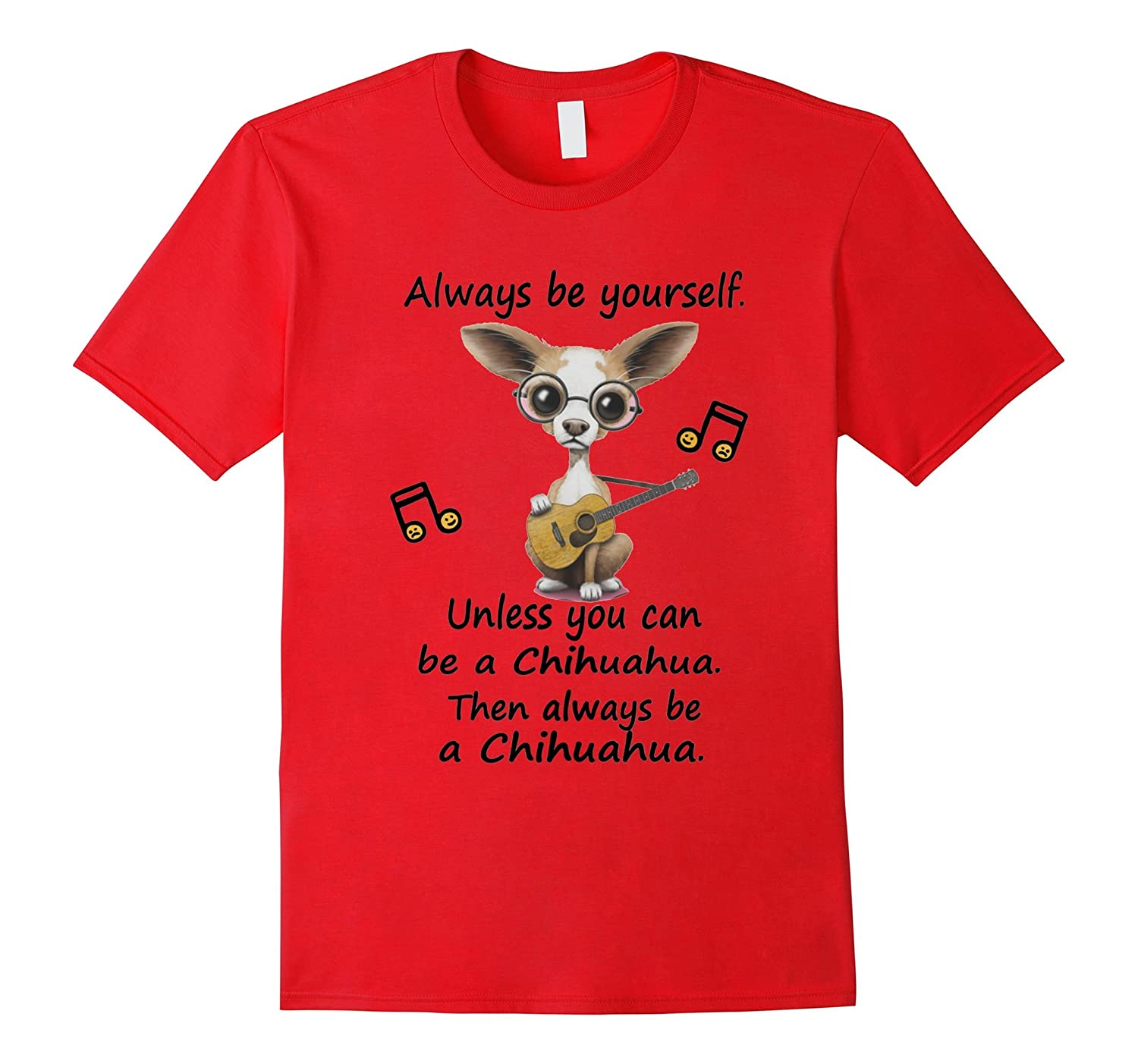 Always Be Yourself Unless Can Be A Chihuahua T-Shirt-RT