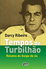 Tempos de turbilhão: Relatos do Golpe de 64 (Darcy Ribeiro) eBook Kindle