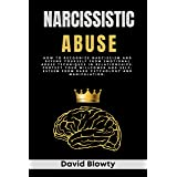 Narcissistic Abuse: How to Recognize Narcissism and Defend Yourself from Emotional Abuse Techniques in Relationships. Protect