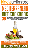 Mediterranean Diet Cookbook: 30 Healthy And Easy Mediterranean Diet Recipes For Beginners, Mediterranean Cooking Book For More Energy And Weight Loss (Mediterranean Cuisine Meal Plan 2)