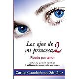 Los Ojos De Mi Princesa Spanish Edition 9789687277639 Carlos Cuauhtemoc Sánchez Books