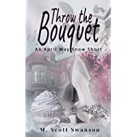 Throw the Bouquet: April May Snow Psychic Thriller #1: A Paranormal Single Young Woman Adventure Story (Throw the Series Short1)