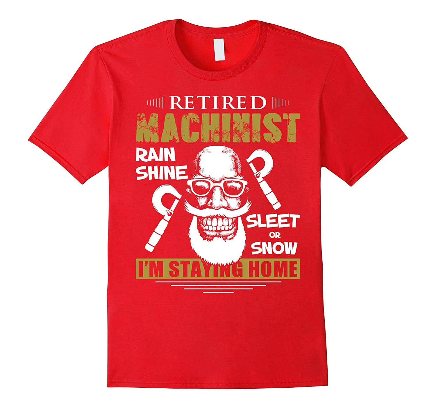 Funny Retired Machinist Staying Home T-Shirt