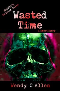 Wasted Time: A Short Story (EelKat's Twisted Tales Book 4)