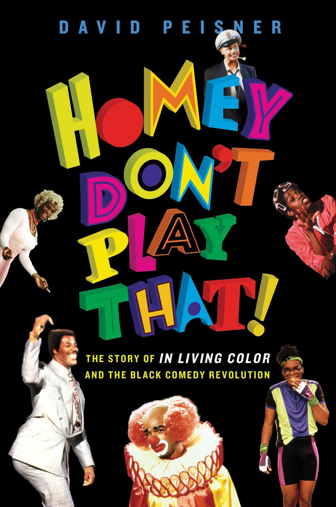 Homey Don\'t Play That!: The Story of In Living Color and the Black ...