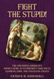 Fight the Stupid: The Concerned American's Pocket Guide to Stupidparty Fake Facts, Illogical Logic, and Valueless Values…