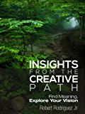 Insights From the Creative Path: Find Meaning, Explore Your Vision (English Edition)