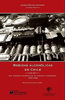 Bebidas alcohólicas en Chile: Una historia económica de su fomento y expansión, 1870-