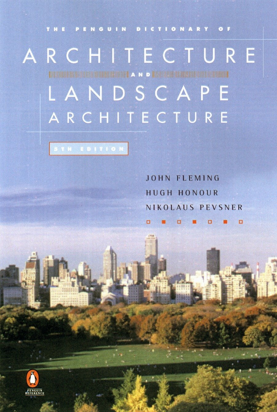 The Penguin Dictionary of Architecture and Landscape Architecture (Penguin  Reference Books): Amazon.co.uk: Hugh Honour, John Fleming, Nikolaus  Pevsner: ...