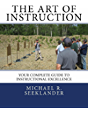 The Art Of Instruction: Your Complete Guide To Instructional Excellence