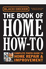 Black & Decker The Book of Home How-To: Complete Photo Guide to Home Repair & Improvement Kindle Edition