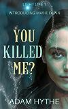 You Killed Me? (Light Life Book 1)