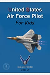 United States Air Force Pilot For Kids!: How To Become an Air Force Pilot (Leadership and Self-Esteem and Self-Respect Books For Kids Book 2) Kindle Edition