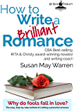 How to Write a Brilliant Romance: The easy, step-by-step method of crafting a powerful romance (Brilliant Writer Series Book 3)